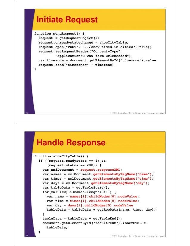 Initiate Request     function sendRequest() {       request = getRequestObject();       request.onreadystatechange = showC...