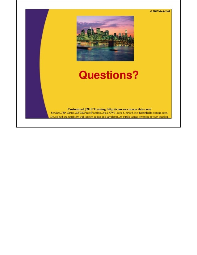 © 2007 Marty Hall                        Questions?              Customized J2EE Training: http://courses.coreservlets.com...