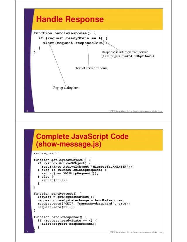 Handle Response     function handleResponse() {       if (request.readyState == 4) {         alert(request.responseText); ...