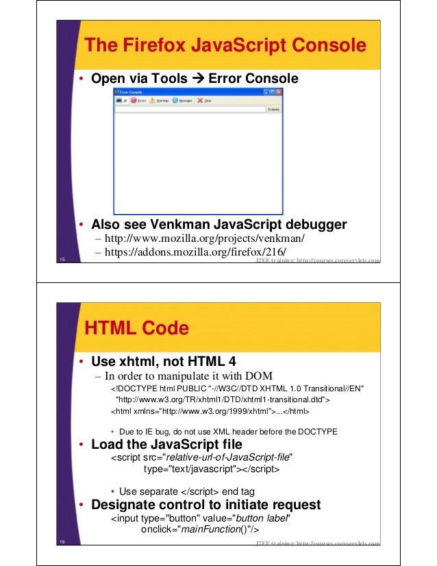The Firefox JavaScript Console     • Open via Tools             Error Console     • Also see Venkman JavaScript debugger  ...