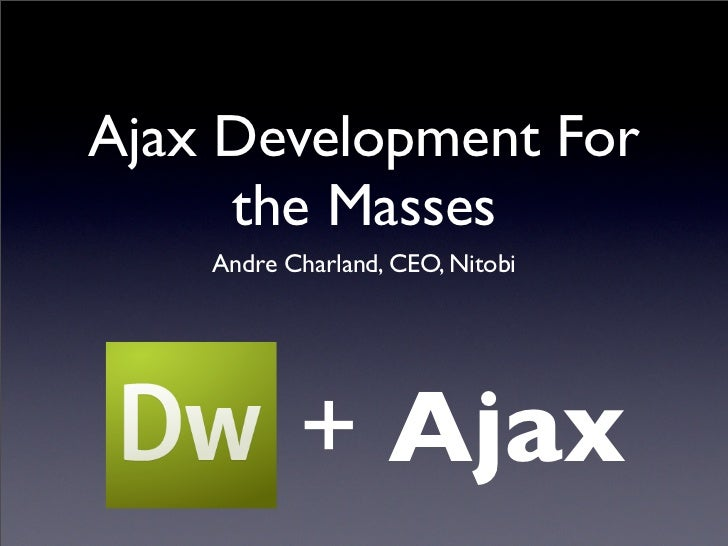 Ajax Development For      the Masses     Andre Charland, CEO, Nitobi                + Ajax