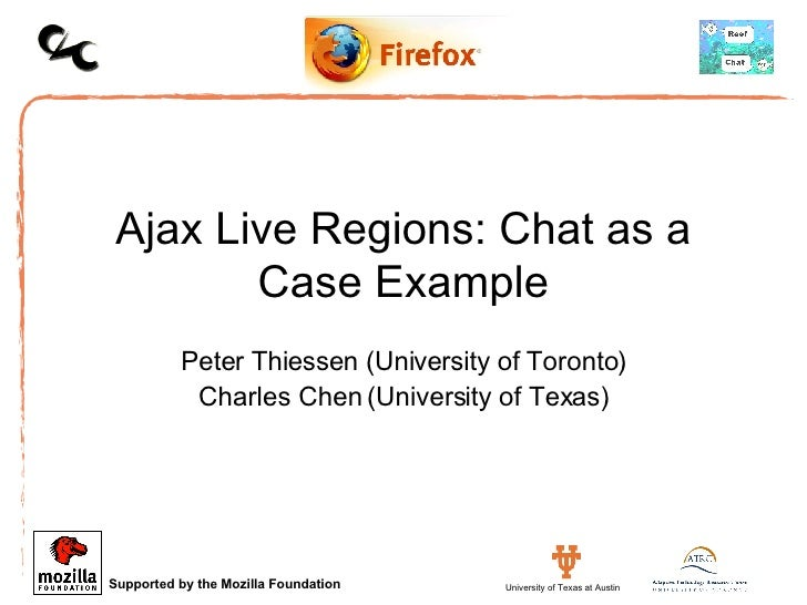 Ajax Live Regions: Chat as a Case Example Peter Thiessen (University of Toronto) Charles Chen (University of Texas)