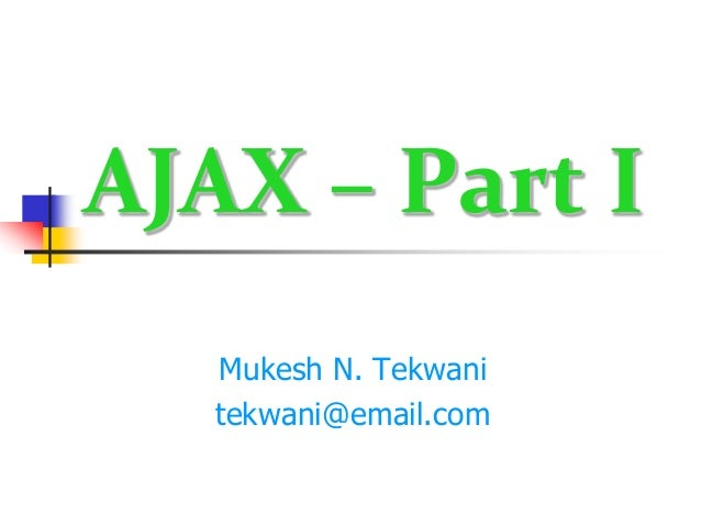 AJAX – Part I Mukesh N. Tekwani tekwani@email.com