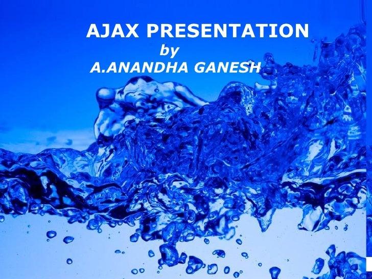AJAX PRESENTATION by  A.ANANDHA GANESH