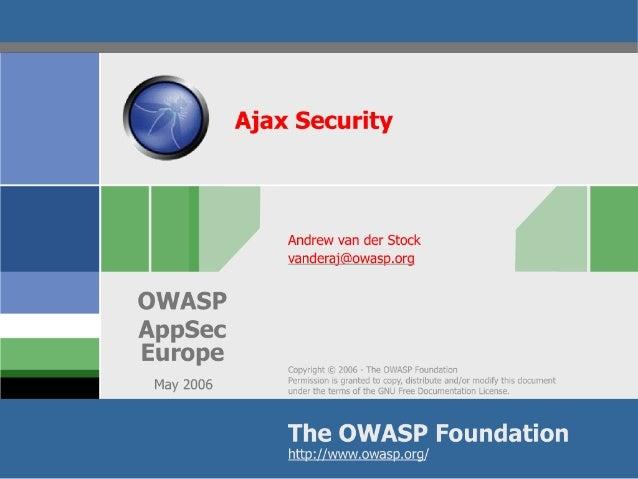 Ajax Security                    Andrew van der Stock                 vanderaj@owasp.org   OWASP AppSec Europe            ...