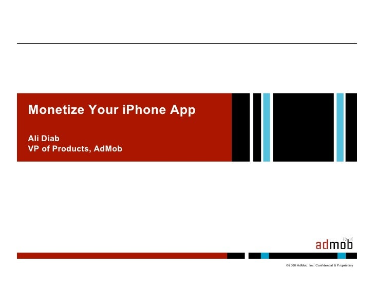 Monetize Your iPhone App   Examples Ali Diab VP of Products, AdMob                                ©2008 AdMob, Inc. Confid...