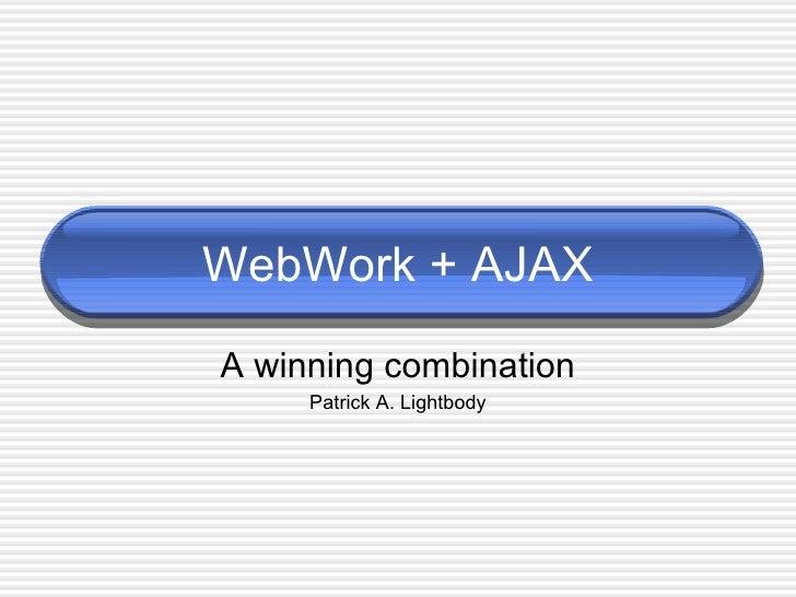WebWork + AJAX A winning combination Patrick A. Lightbody