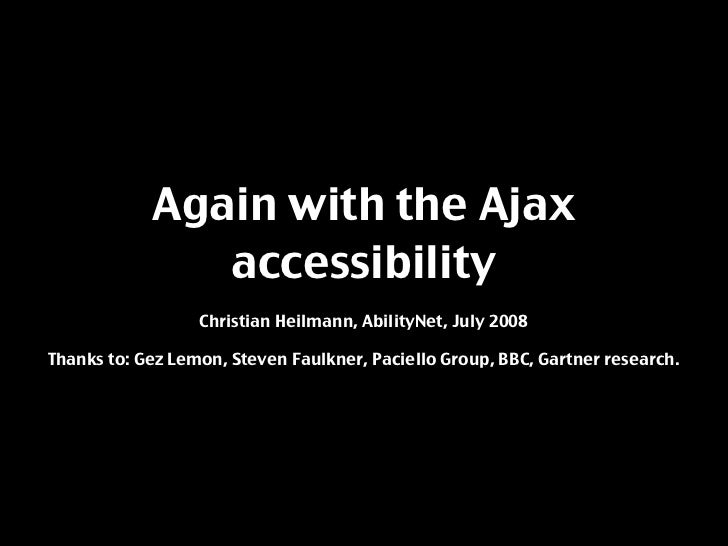Again with the Ajax                accessibility                   Christian Heilmann, AbilityNet, July 2008  Thanks to: G...