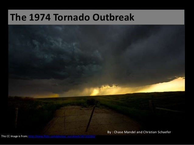 The 1974 Tornado Outbreak This CC Image is from: http://www.flickr.com/photos/_eurotrash/567102582/ By : Chase Mandel and ...