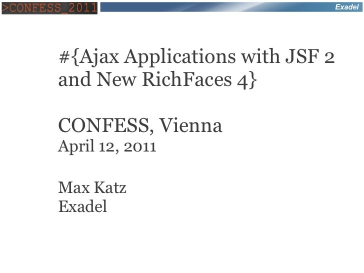 Exadel#{Ajax Applications with JSF 2and New RichFaces 4}CONFESS, ViennaApril 12, 2011Max KatzExadel