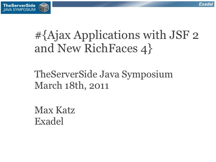 Exadel#{Ajax Applications with JSF 2and New RichFaces 4}TheServerSide Java SymposiumMarch 18th, 2011Max KatzExadel