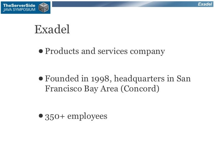 ExadelExadel● Products   and services company● Founded in1998, headquarters in San Francisco Bay Area (Concord)● 350+   em...