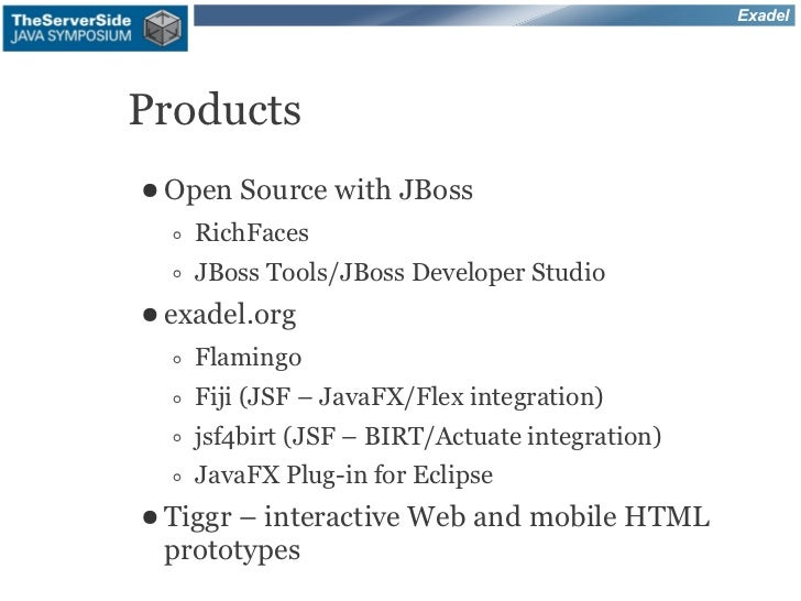 ExadelProducts● Open   Source with JBoss   ◦ RichFaces   ◦ JBoss Tools/JBoss Developer Studio● exadel.org  ◦ Flamingo  ◦ F...