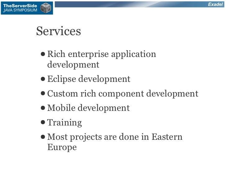 ExadelServices● Rich enterprise application development● Eclipse development● Custom rich   component development● Mobile ...