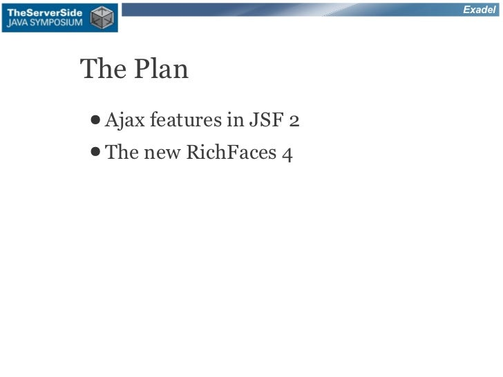 ExadelThe Plan● Ajax features in   JSF 2● The   new RichFaces 4