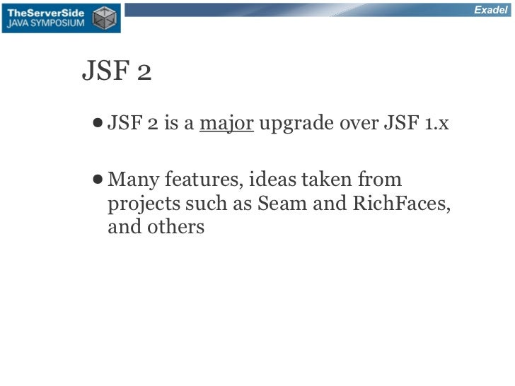 ExadelJSF 2● JSF   2 is a major upgrade over JSF 1.x● Many features, ideas taken from projects such as Seam and RichFaces,...