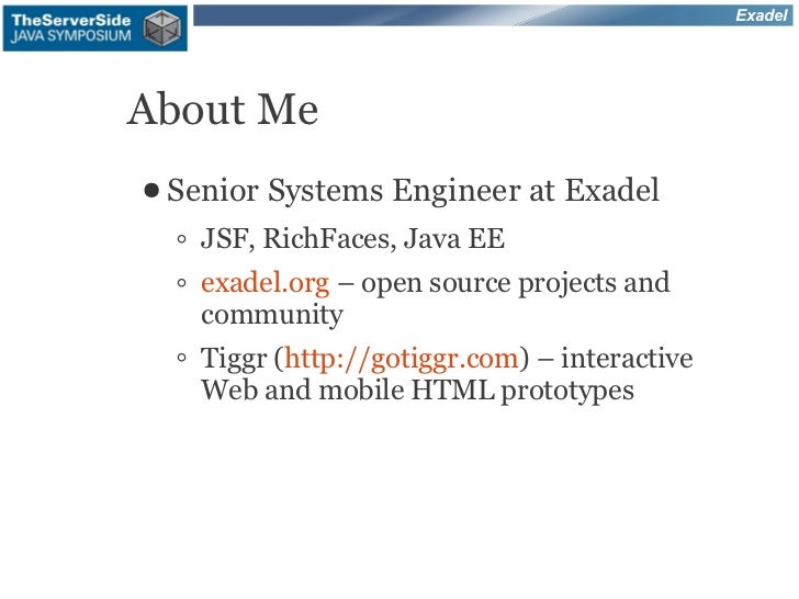 ExadelAbout Me● Senior   Systems Engineer at Exadel  ◦ JSF, RichFaces, Java EE  ◦ exadel.org – open source projects and   ...