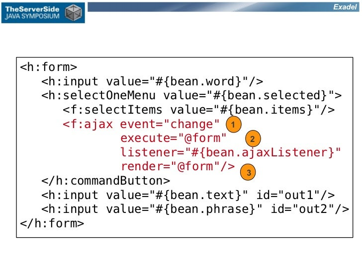 """Exadel<h:form>   <h:input value=""""#{bean.word}""""/>   <h:selectOneMenu value=""""#{bean.selected}"""">      <f:selectItems value=""""#..."""