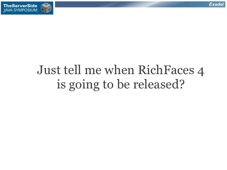 ExadelJust tell me when RichFaces 4   is going to be released?