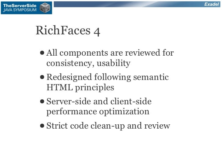 ExadelRichFaces 4● All components are reviewed for consistency, usability● Redesigned following    semantic HTML principle...