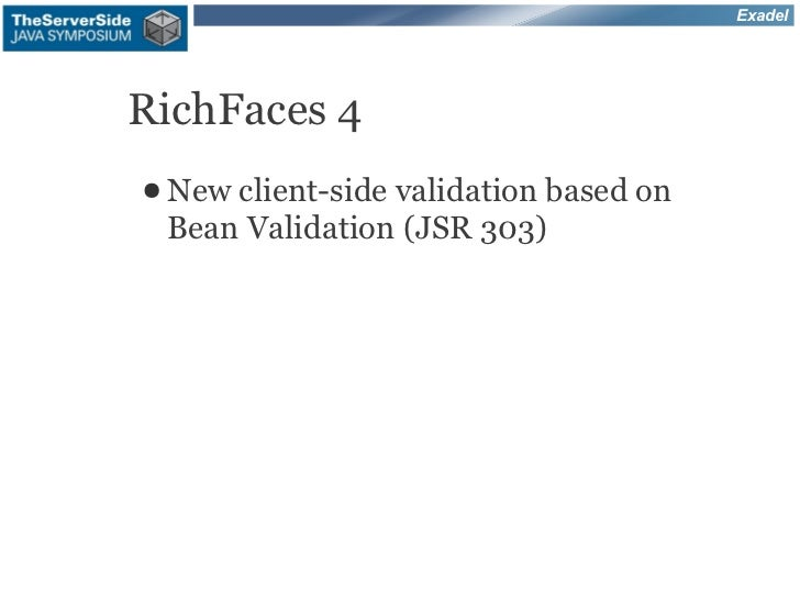 ExadelRichFaces 4● Newclient-side validation based on Bean Validation (JSR 303)