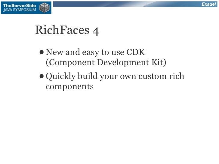 ExadelRichFaces 4● Newand easy to use CDK (Component Development Kit)● Quickly build your   own custom rich components