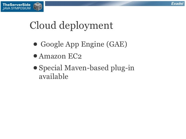 ExadelCloud deployment●   Google App Engine (GAE)● Amazon    EC2● Special Maven-based plug-in    available