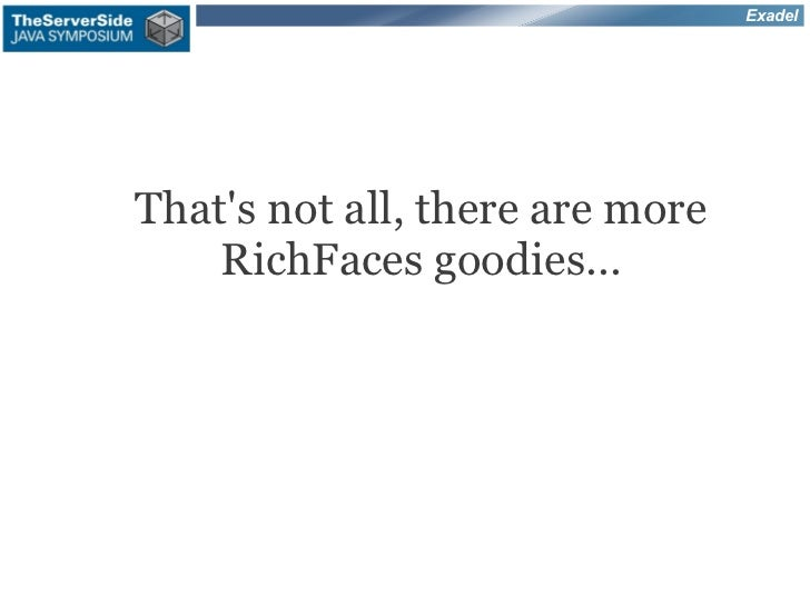 ExadelThats not all, there are more    RichFaces goodies...