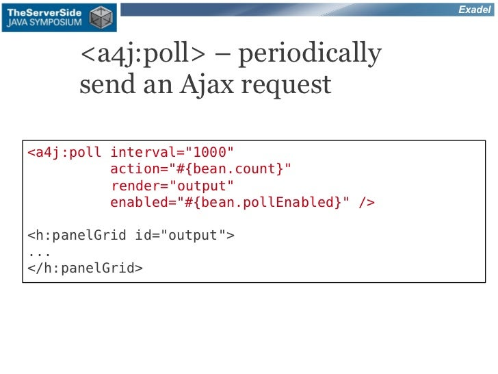"""Exadel      <a4j:poll> – periodically      send an Ajax request<a4j:poll interval=""""1000""""          action=""""#{bean.count}""""  ..."""