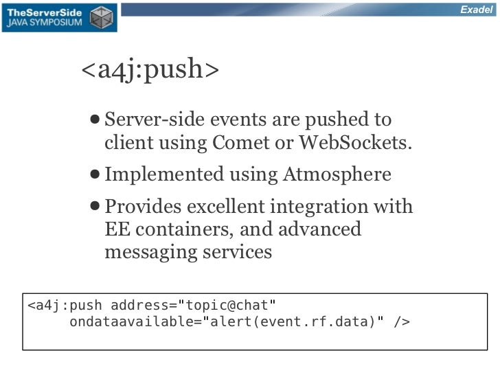 Exadel      <a4j:push>       ● Server-side  events are pushed to         client using Comet or WebSockets.       ● Impleme...