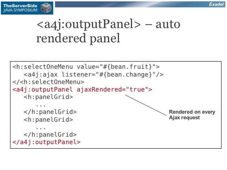 "Exadel      <a4j:outputPanel> – auto      rendered panel<h:selectOneMenu value=""#{bean.fruit}"">   <a4j:ajax listener=""#{be..."