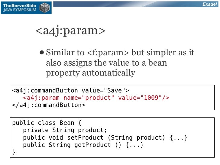 Exadel      <a4j:param>       ● Similar to <f:param>   but simpler as it         also assigns the value to a bean         ...