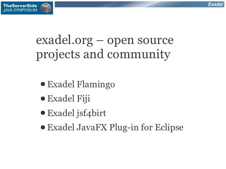 Exadelexadel.org – open sourceprojects and community● Exadel Flamingo● Exadel Fiji● Exadel jsf4birt● Exadel JavaFX Plug-in...