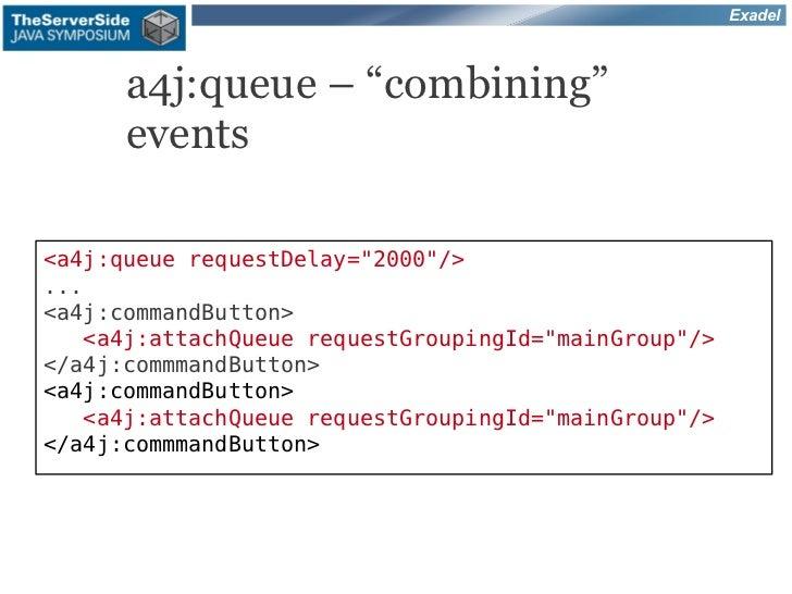 """Exadel      a4j:queue – """"combining""""      events<a4j:queue requestDelay=""""2000""""/>...<a4j:commandButton>   <a4j:attachQueue r..."""