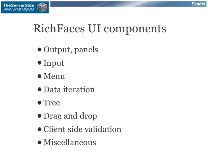 ExadelRichFaces UI components● Output, panels● Input● Menu● Data iteration● Tree● Drag   and drop● Client   side validatio...