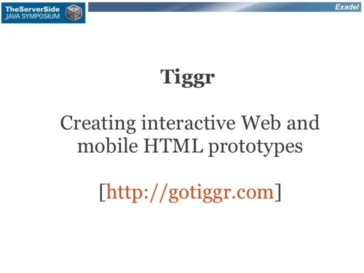 Exadel          TiggrCreating interactive Web and mobile HTML prototypes    [http://gotiggr.com]