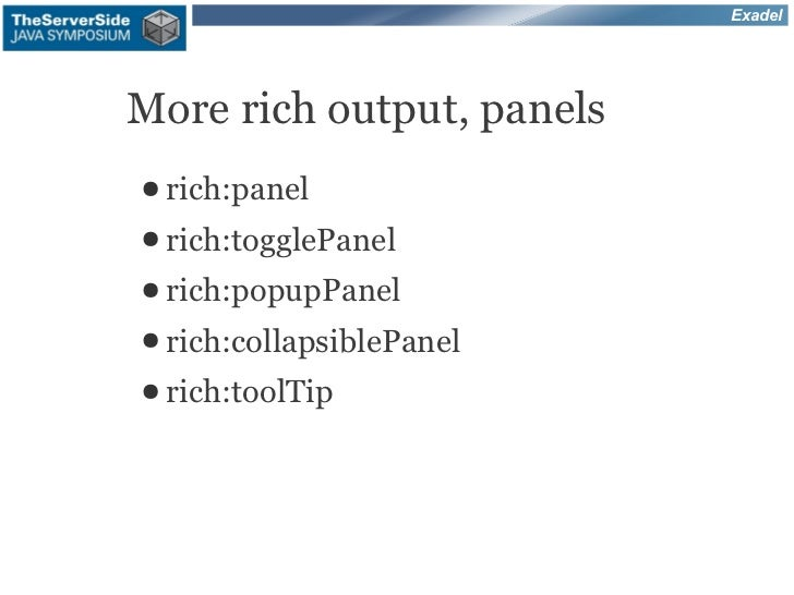 ExadelMore rich output, panels● rich:panel● rich:togglePanel● rich:popupPanel● rich:collapsiblePanel● rich:toolTip