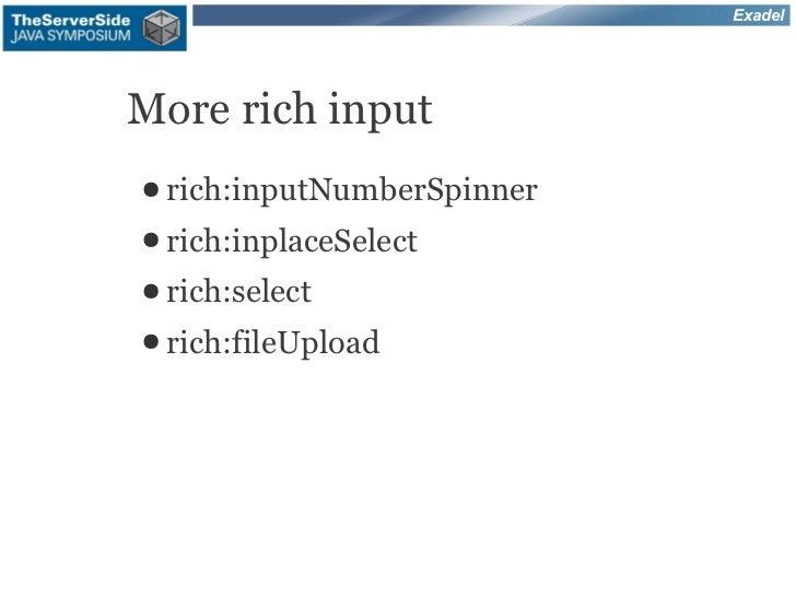 ExadelMore rich input● rich:inputNumberSpinner● rich:inplaceSelect● rich:select● rich:fileUpload
