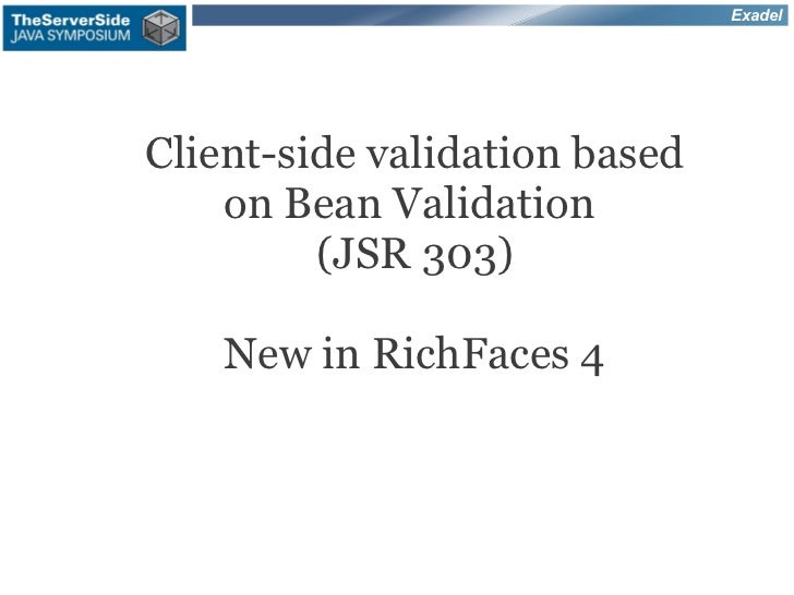 ExadelClient-side validation based    on Bean Validation         (JSR 303)    New in RichFaces 4