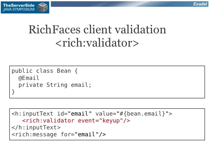 Exadel    RichFaces client validation        <rich:validator>public class Bean {  @Email  private String email;}<h:inputTe...