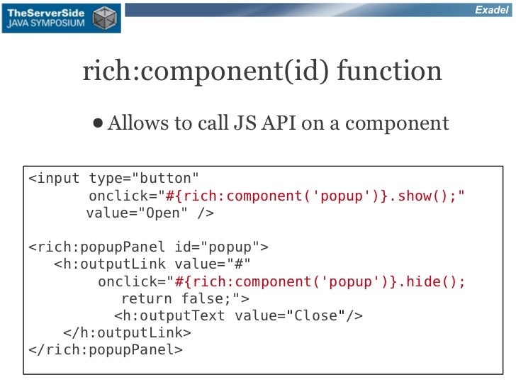 """Exadel      rich:component(id) function       ● Allows   to call JS API on a component<input type=""""button""""       onclick=""""..."""