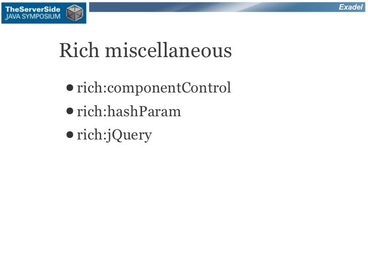 ExadelRich miscellaneous● rich:componentControl● rich:hashParam● rich:jQuery