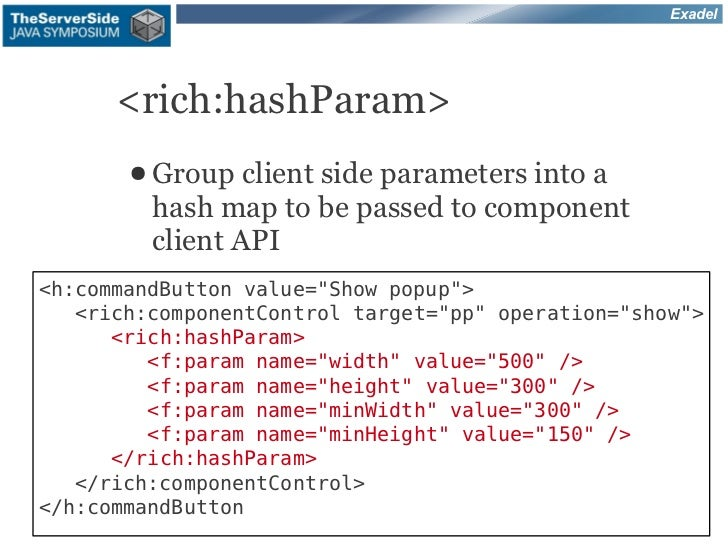 Exadel      <rich:hashParam>       ● Group   client side parameters into a         hash map to be passed to component     ...