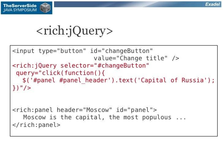 "Exadel      <rich:jQuery><input type=""button"" id=""changeButton""                      value=""Change title"" /><rich:jQuery s..."