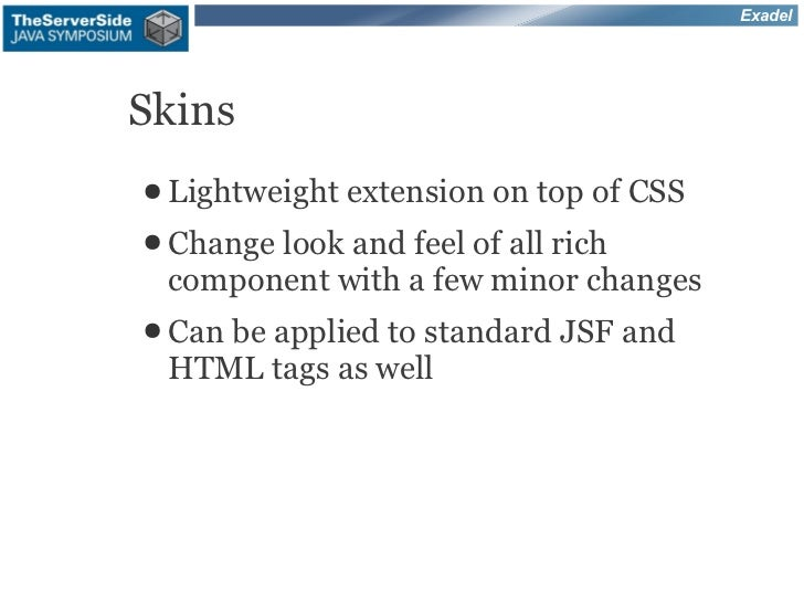 ExadelSkins● Lightweight   extension on top of CSS● Change       look and feel of all rich component with a few minor chan...