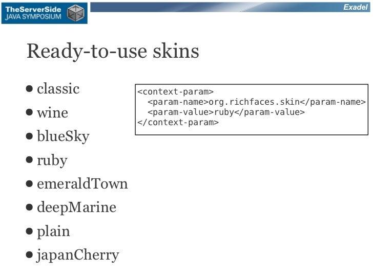 ExadelReady-to-use skins● classic       <context-param>                  <param-name>org.richfaces.skin</param-name>● wine...