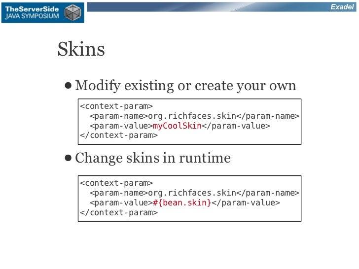ExadelSkins● Modify   existing or create your own  <context-param>    <param-name>org.richfaces.skin</param-name>    <para...
