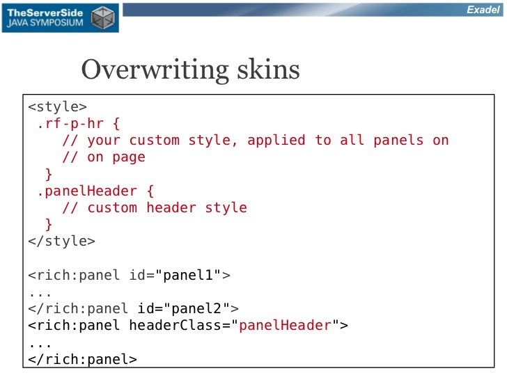 Exadel      Overwriting skins<style> .rf-p-hr {    // your custom style, applied to all panels on    // on page  } .panelH...