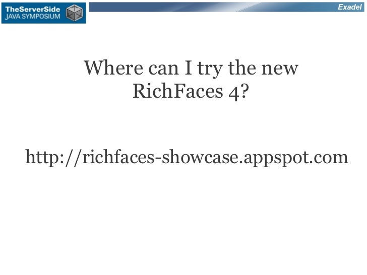Exadel      Where can I try the new          RichFaces 4?http://richfaces-showcase.appspot.com