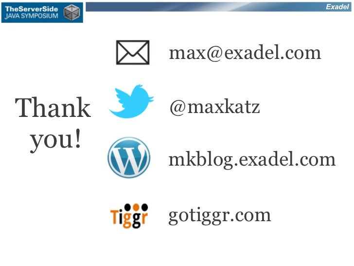 Exadel        max@exadel.comThank   @maxkatz you!        mkblog.exadel.com        gotiggr.com